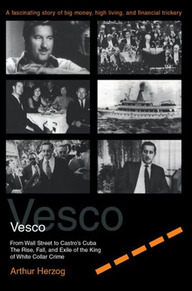 Vesco: From Wall Street to Castro's Cuba The Rise, Fall, and Exile of the King of White Collar Crime