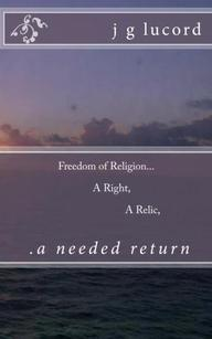 Freedom of Religion..A Right..A Relic..A Needed Return