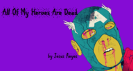 All Of My Heroes Are Dead