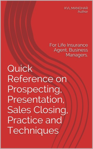 Quick Reference on Prospecting, Presentation, Sales Closing For Life Insurance Agent, Business Man